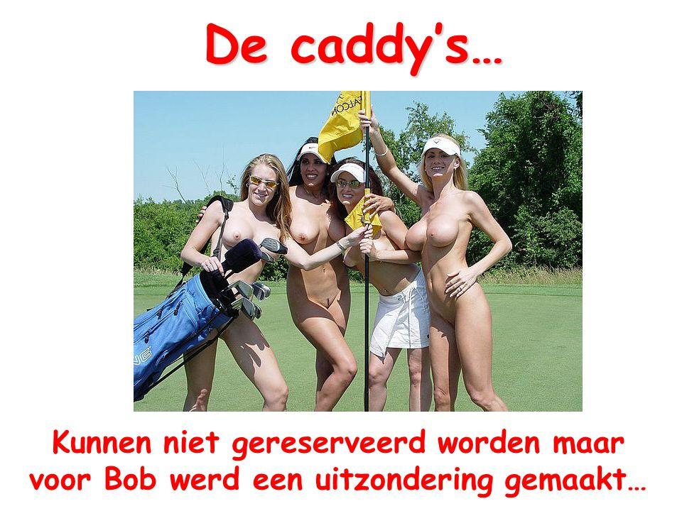 De caddy's… Kunnen niet gereserveerd worden maar voor Bob werd een uitzondering gemaakt…