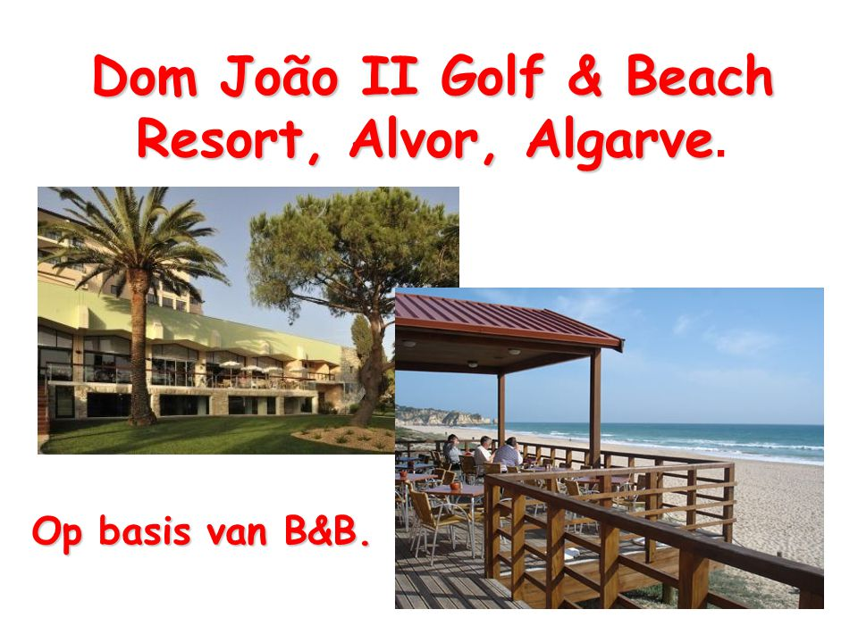 Dom João II Golf & Beach Resort, Alvor, Algarve Dom João II Golf & Beach Resort, Alvor, Algarve. Op basis van B&B.