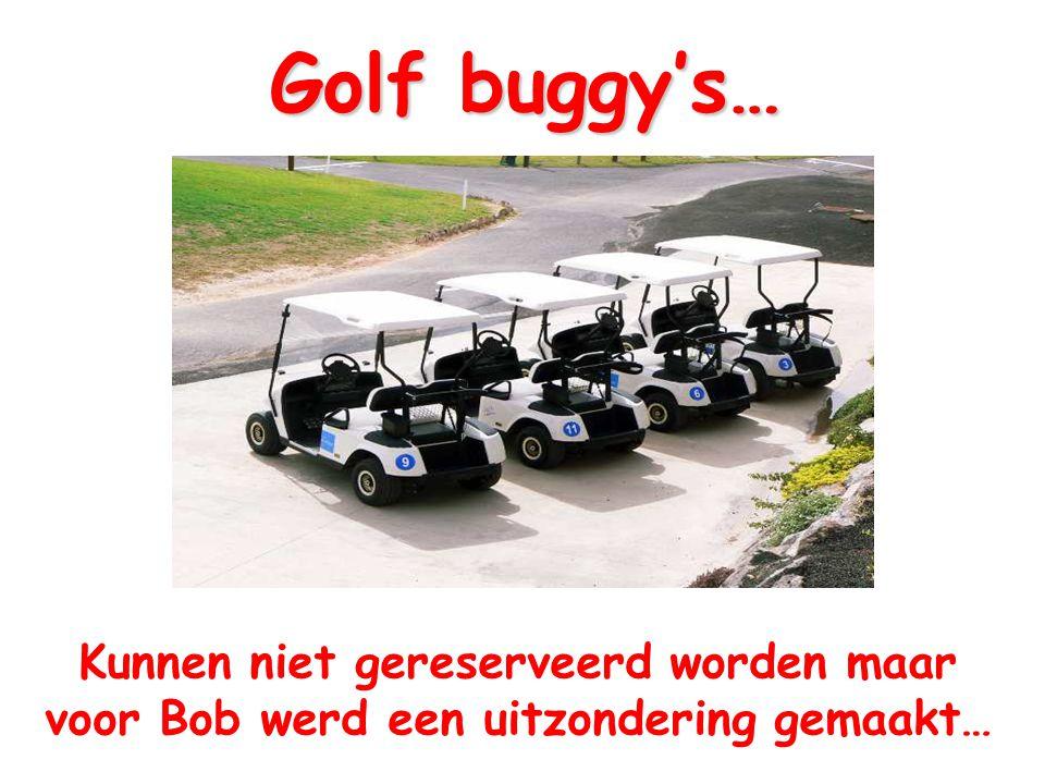 Golf buggy's… Kunnen niet gereserveerd worden maar voor Bob werd een uitzondering gemaakt…