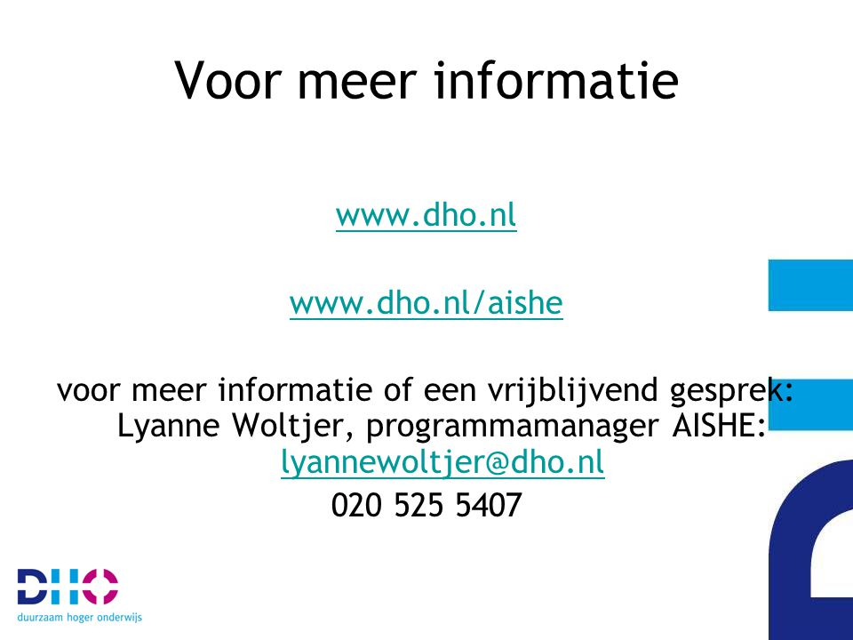 Voor meer informatie www.dho.nl www.dho.nl/aishe voor meer informatie of een vrijblijvend gesprek: Lyanne Woltjer, programmamanager AISHE: lyannewoltjer@dho.nl lyannewoltjer@dho.nl 020 525 5407