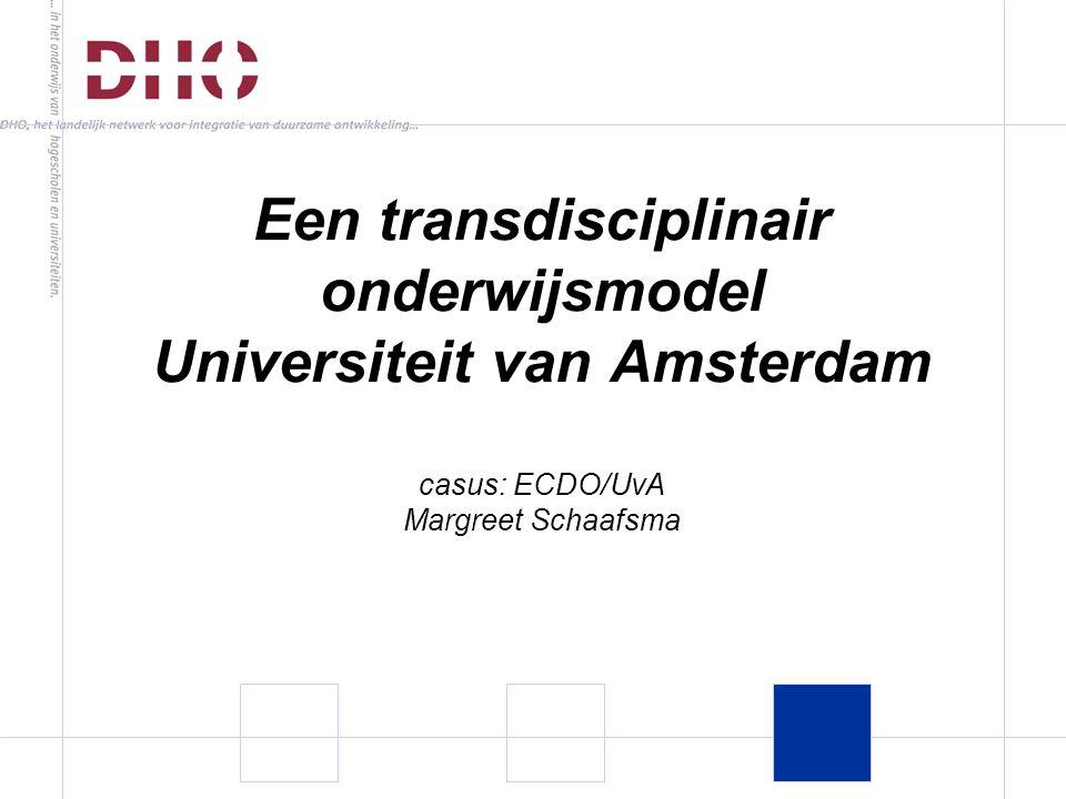 Een transdisciplinair onderwijsmodel Universiteit van Amsterdam casus: ECDO/UvA Margreet Schaafsma