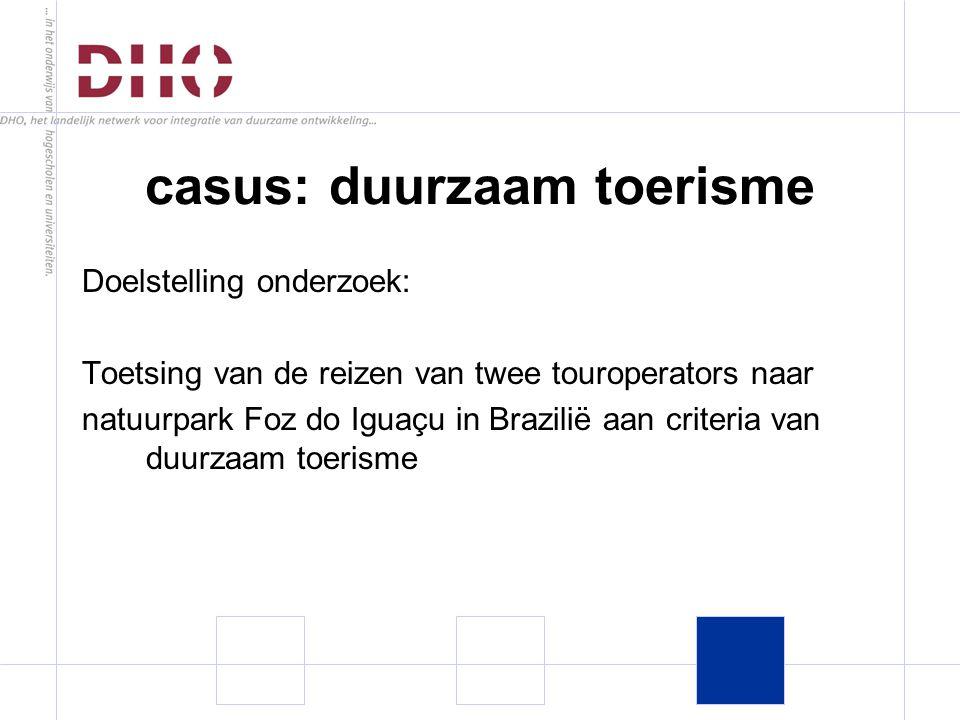 Doelstelling onderzoek: Toetsing van de reizen van twee touroperators naar natuurpark Foz do Iguaçu in Brazilië aan criteria van duurzaam toerisme casus: duurzaam toerisme