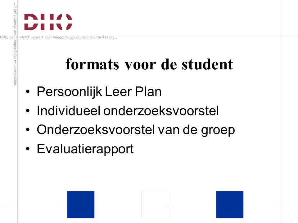 formats voor de student Persoonlijk Leer Plan Individueel onderzoeksvoorstel Onderzoeksvoorstel van de groep Evaluatierapport