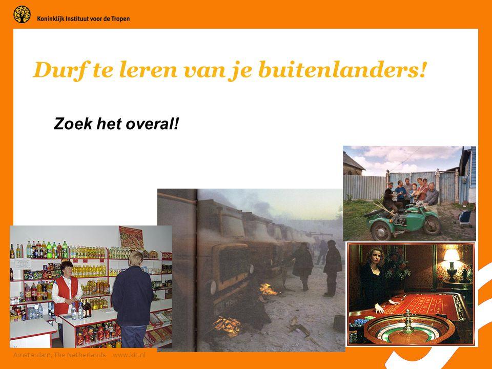 21 Amsterdam, The Netherlands www.kit.nl Durf te leren van je buitenlanders! Zoek het overal!