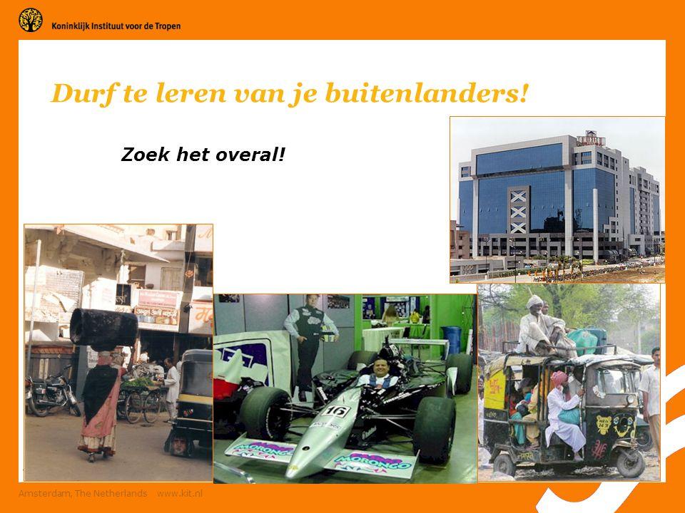 23 Amsterdam, The Netherlands www.kit.nl Version Durf te leren van je buitenlanders! Zoek het overal!
