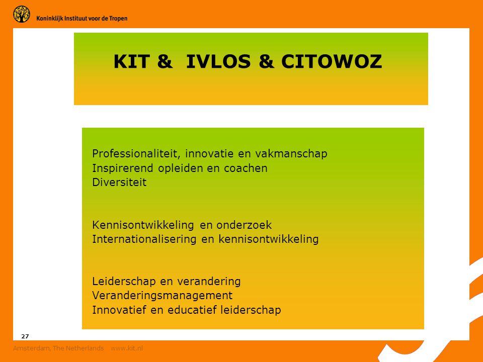 27 Amsterdam, The Netherlands www.kit.nl Professionaliteit, innovatie en vakmanschap Inspirerend opleiden en coachen Diversiteit Kennisontwikkeling en