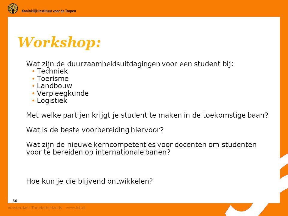30 Amsterdam, The Netherlands www.kit.nl Workshop: Wat zijn de duurzaamheidsuitdagingen voor een student bij: Techniek Toerisme Landbouw Verpleegkunde