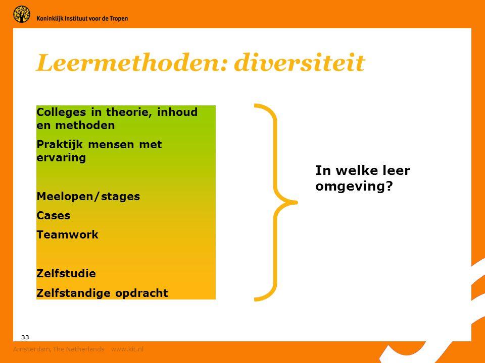 33 Amsterdam, The Netherlands www.kit.nl Leermethoden: diversiteit Colleges in theorie, inhoud en methoden Praktijk mensen met ervaring Meelopen/stage