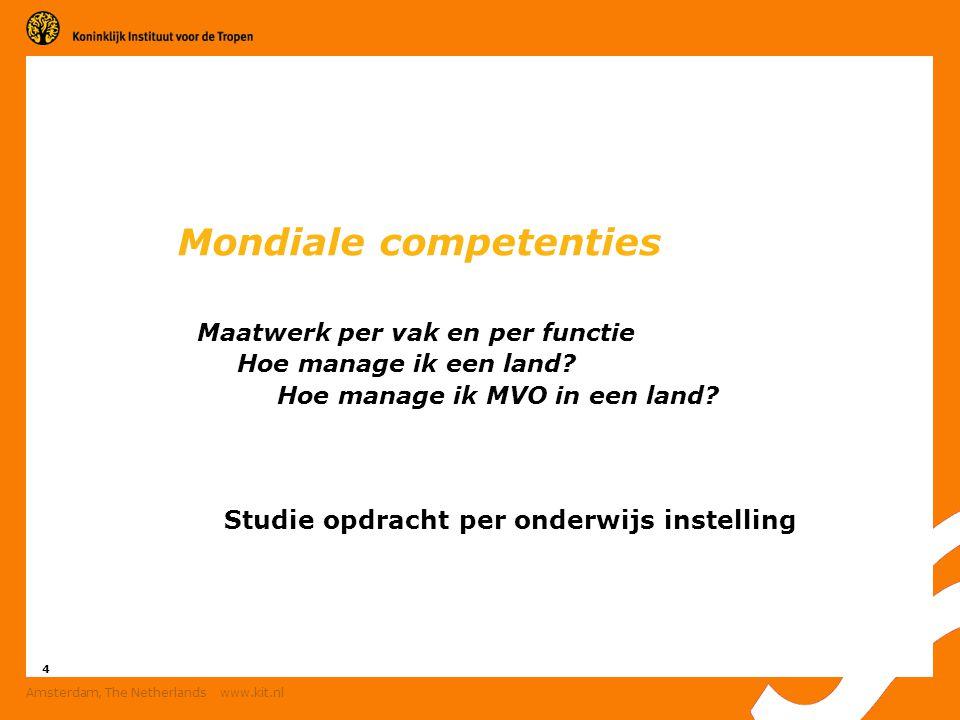 4 Amsterdam, The Netherlands www.kit.nl Mondiale competenties Maatwerk per vak en per functie Hoe manage ik een land? Hoe manage ik MVO in een land? S
