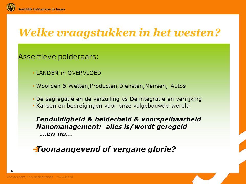 6 Amsterdam, The Netherlands www.kit.nl Welke vraagstukken in het westen? Assertieve polderaars: LANDEN in OVERVLOED Woorden & Wetten,Producten,Dienst