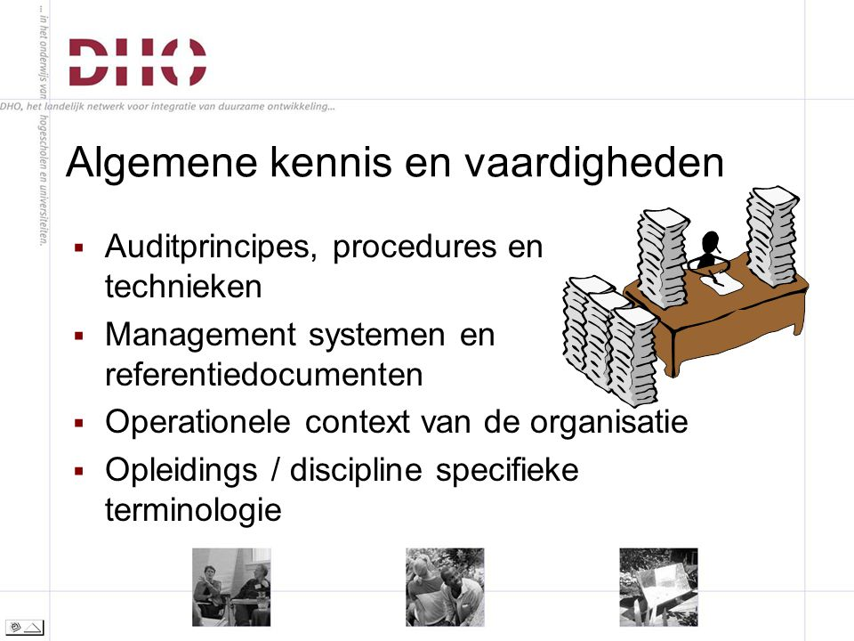 Algemene kennis en vaardigheden  Auditprincipes, procedures en technieken  Management systemen en referentiedocumenten  Operationele context van de organisatie  Opleidings / discipline specifieke terminologie