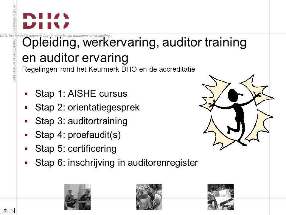 Opleiding, werkervaring, auditor training en auditor ervaring Regelingen rond het Keurmerk DHO en de accreditatie  Stap 1: AISHE cursus  Stap 2: orientatiegesprek  Stap 3: auditortraining  Stap 4: proefaudit(s)  Stap 5: certificering  Stap 6: inschrijving in auditorenregister