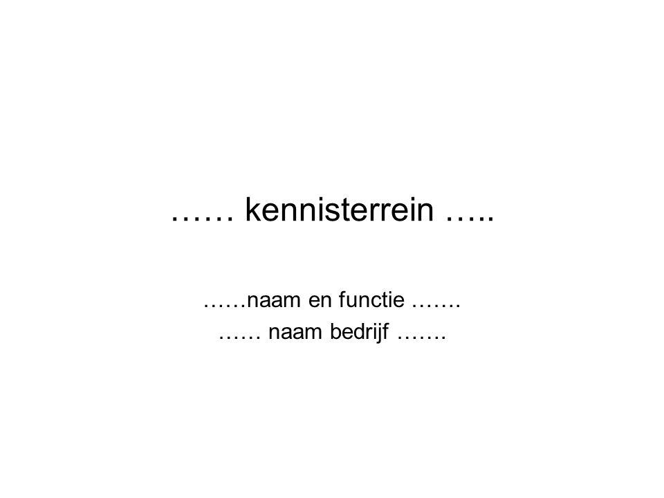 …… kennisterrein ….. ……naam en functie ……. …… naam bedrijf …….