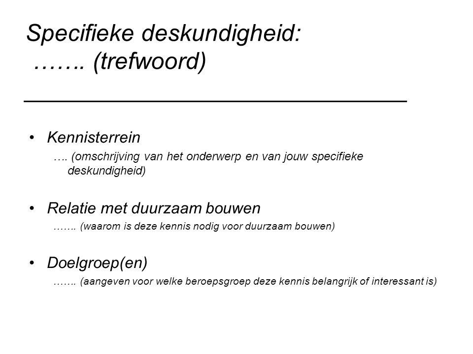 Specifieke deskundigheid: ……. (trefwoord) _____________________________ Kennisterrein …. (omschrijving van het onderwerp en van jouw specifieke deskun