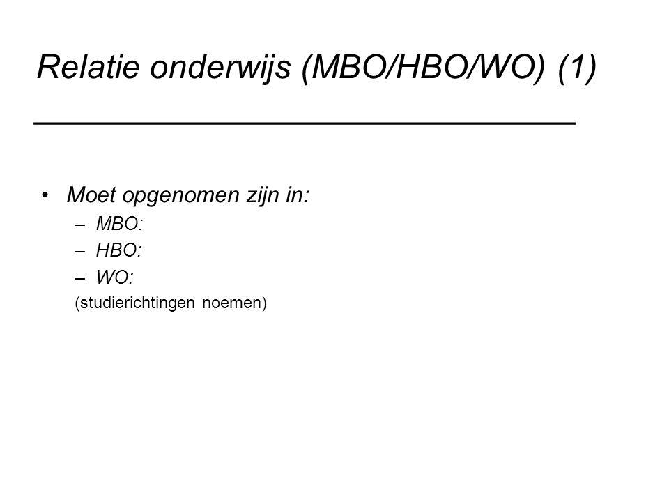 Relatie onderwijs (MBO/HBO/WO) (1) _____________________________ Moet opgenomen zijn in: –MBO: –HBO: –WO: (studierichtingen noemen)