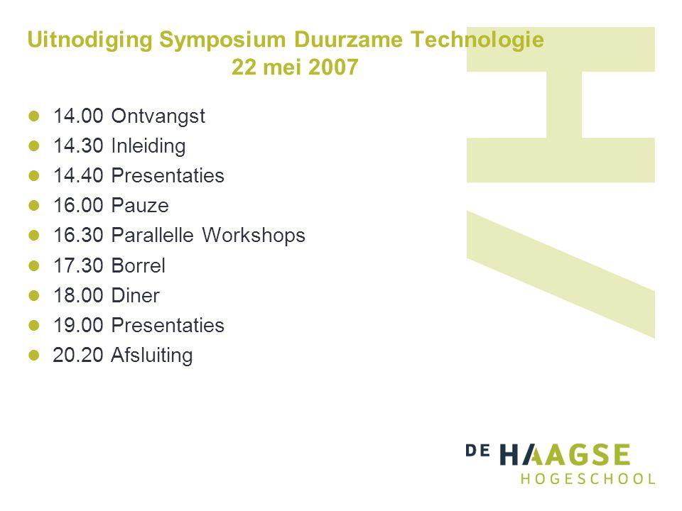 Uitnodiging Symposium Duurzame Technologie 22 mei 2007 14.00 Ontvangst 14.30 Inleiding 14.40 Presentaties 16.00 Pauze 16.30 Parallelle Workshops 17.30 Borrel 18.00 Diner 19.00 Presentaties 20.20 Afsluiting