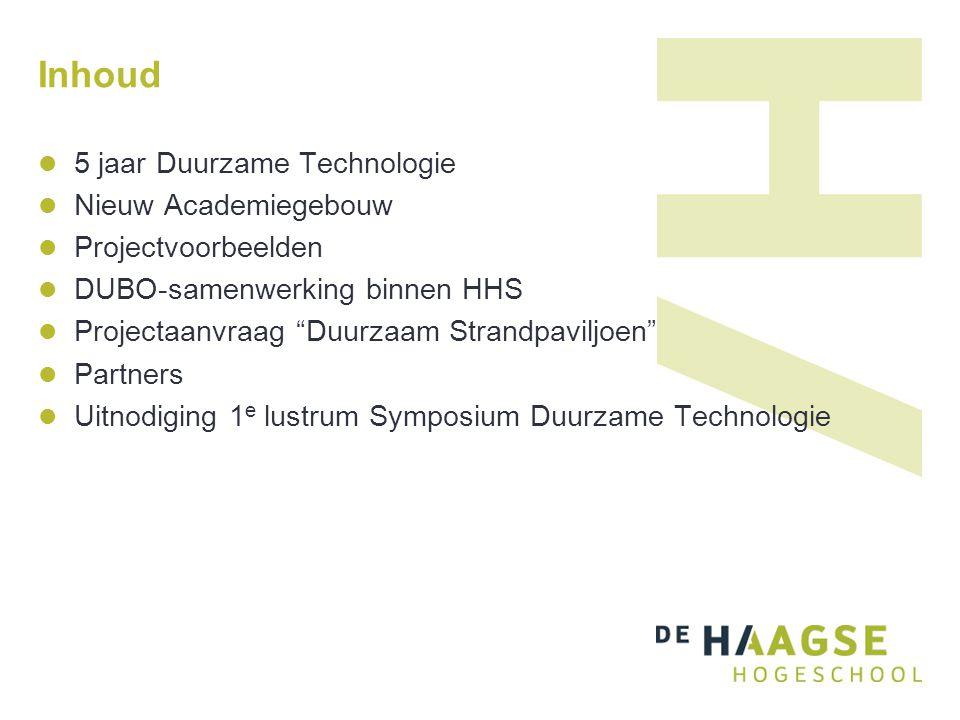 """Inhoud 5 jaar Duurzame Technologie Nieuw Academiegebouw Projectvoorbeelden DUBO-samenwerking binnen HHS Projectaanvraag """"Duurzaam Strandpaviljoen"""" Par"""