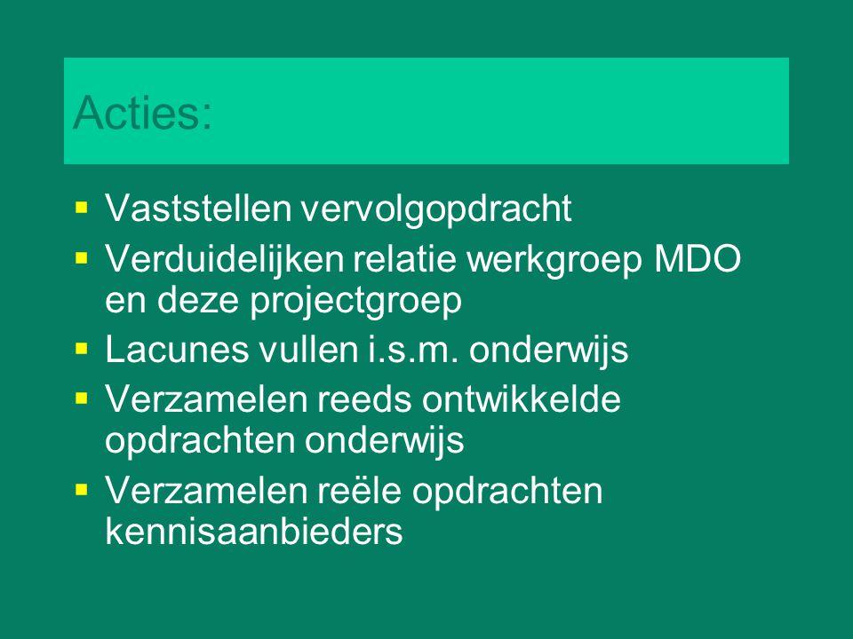 Acties:  Vaststellen vervolgopdracht  Verduidelijken relatie werkgroep MDO en deze projectgroep  Lacunes vullen i.s.m. onderwijs  Verzamelen reeds