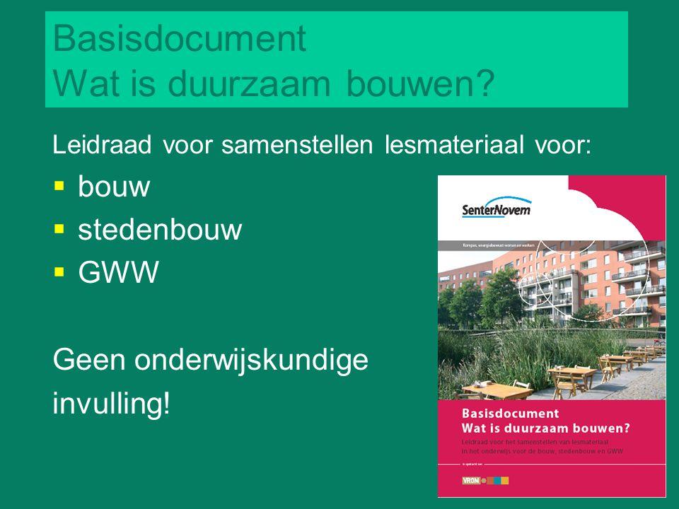 Basisdocument Wat is duurzaam bouwen? Leidraad voor samenstellen lesmateriaal voor:  bouw  stedenbouw  GWW Geen onderwijskundige invulling!