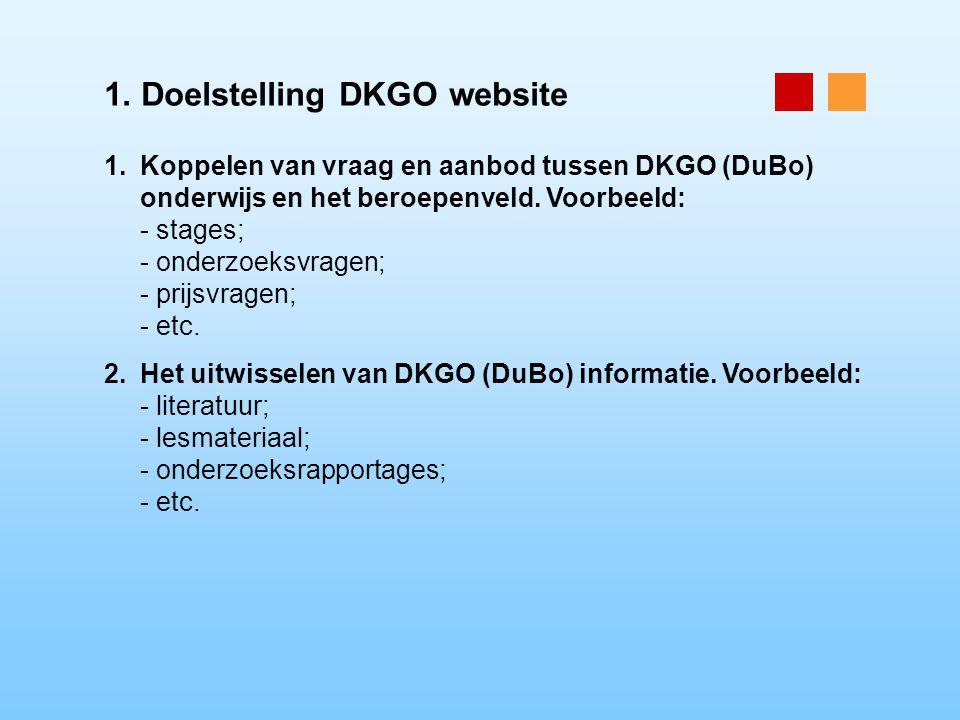 1. Doelstelling DKGO website 1.Koppelen van vraag en aanbod tussen DKGO (DuBo) onderwijs en het beroepenveld. Voorbeeld: - stages; - onderzoeksvragen;
