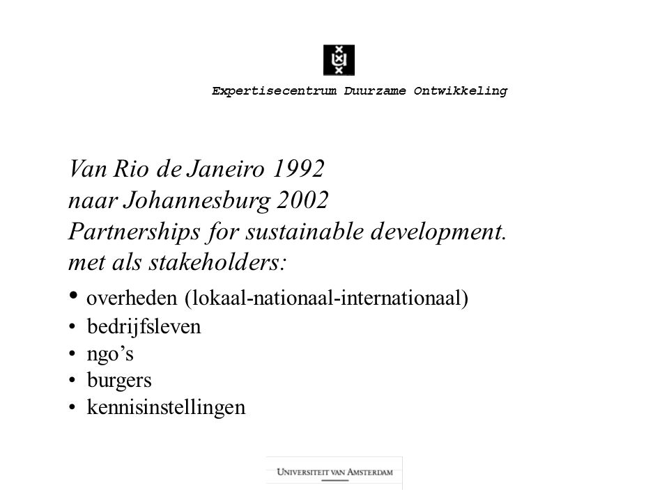 Expertisecentrum Duurzame Ontwikkeling Uitgangspunten onderwijs Studenten van verschillende disciplines Stakeholders betrokken Verschillende dimensies en aspecten van duurzame ontwikkeling Verschillende onderzoeksmethodologiën