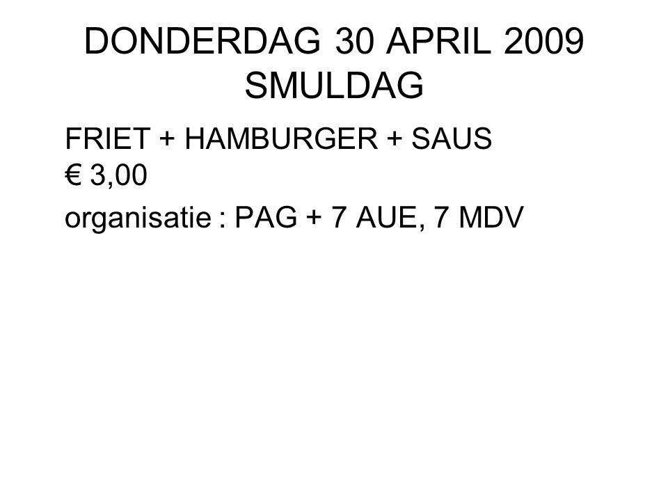 DONDERDAG 30 APRIL 2009 SMULDAG FRIET + HAMBURGER + SAUS € 3,00 organisatie : PAG + 7 AUE, 7 MDV