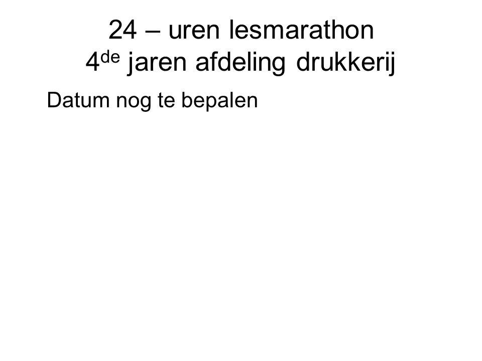 24 – uren lesmarathon 4 de jaren afdeling drukkerij Datum nog te bepalen