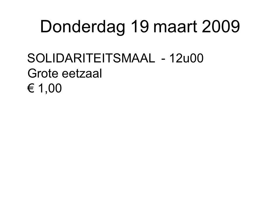 Donderdag 19 maart 2009 SOLIDARITEITSMAAL - 12u00 Grote eetzaal € 1,00