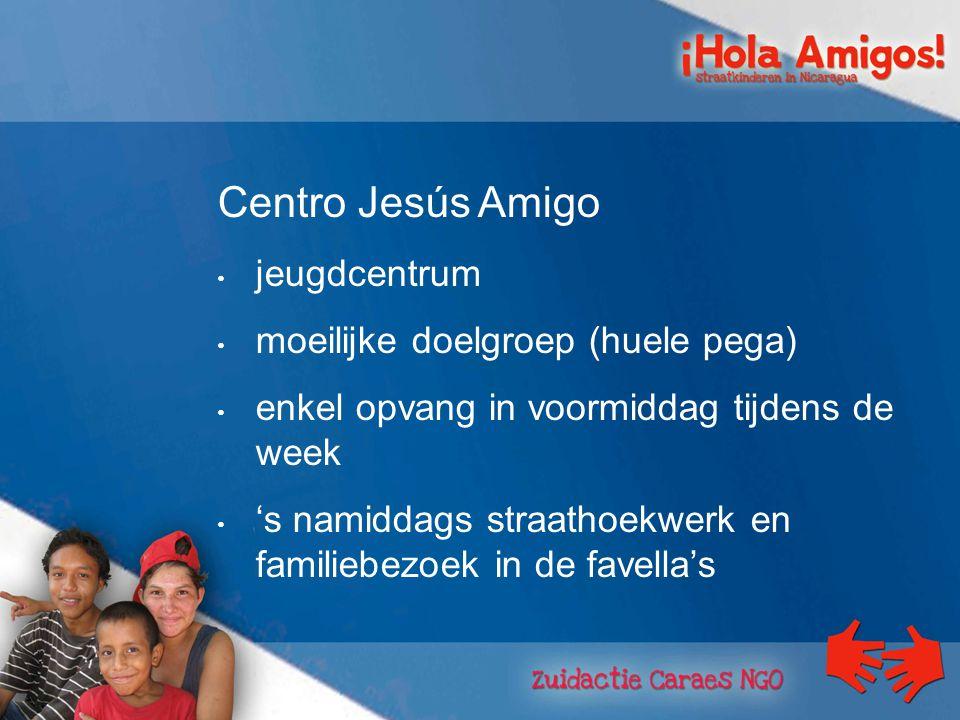 Centro Jesús Amigo jeugdcentrum moeilijke doelgroep (huele pega) enkel opvang in voormiddag tijdens de week 's namiddags straathoekwerk en familiebezoek in de favella's