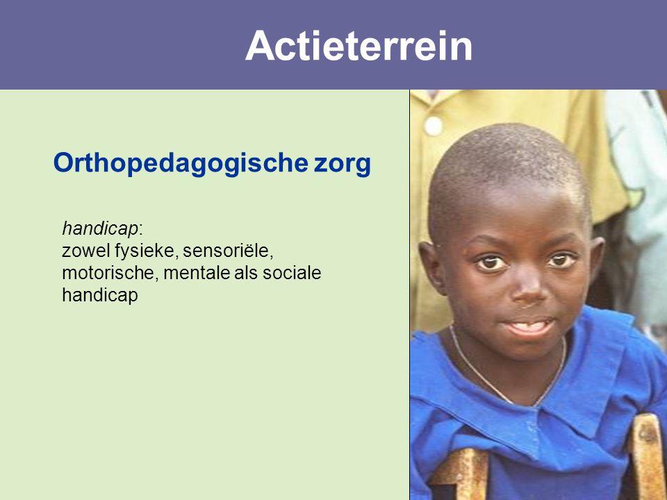 Orthopedagogische zorg handicap: zowel fysieke, sensoriële, motorische, mentale als sociale handicap Actieterrein