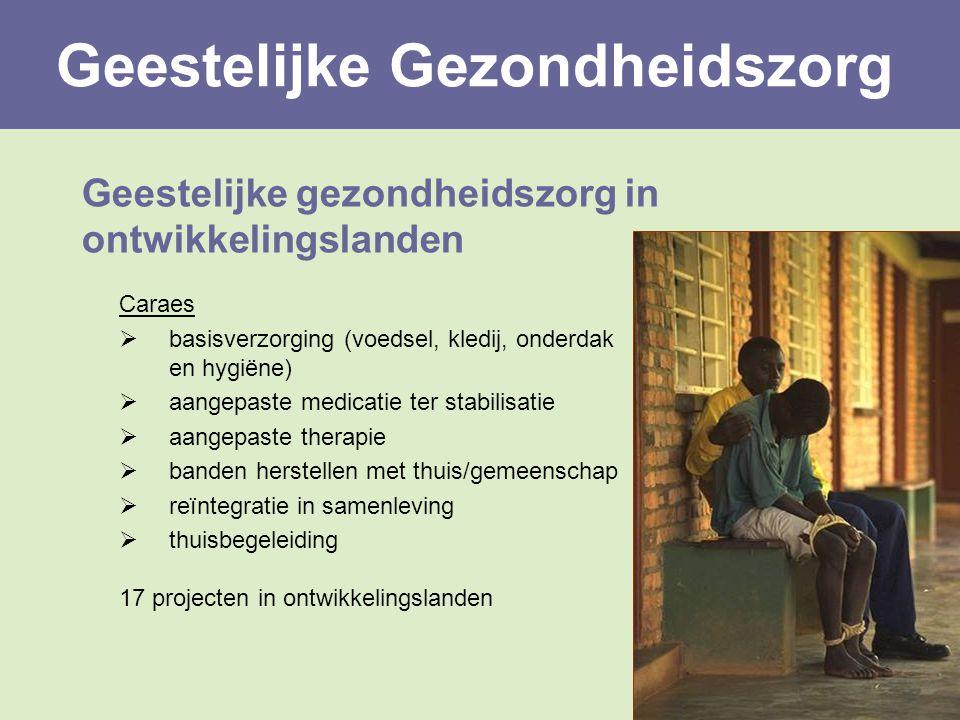 Geestelijke gezondheidszorg in ontwikkelingslanden Caraes  basisverzorging (voedsel, kledij, onderdak en hygiëne)  aangepaste medicatie ter stabilis