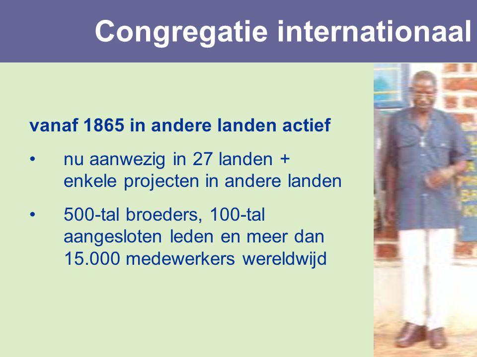 vanaf 1865 in andere landen actief nu aanwezig in 27 landen + enkele projecten in andere landen 500-tal broeders, 100-tal aangesloten leden en meer da