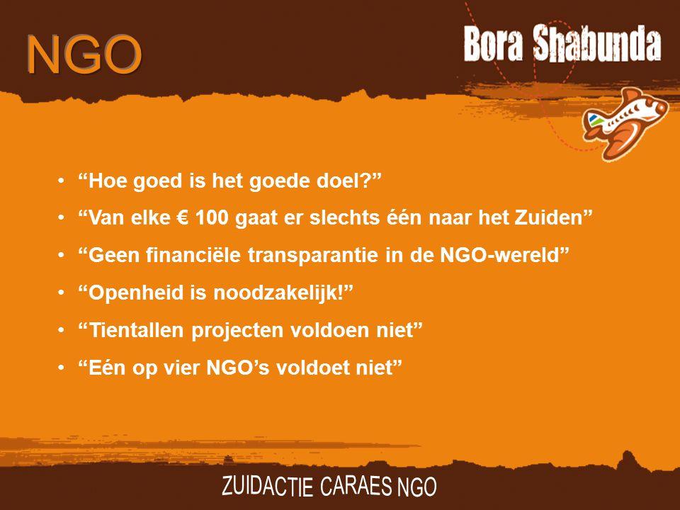 Hoe goed is het goede doel Van elke € 100 gaat er slechts één naar het Zuiden Geen financiële transparantie in de NGO-wereld Openheid is noodzakelijk! Tientallen projecten voldoen niet Eén op vier NGO's voldoet niet