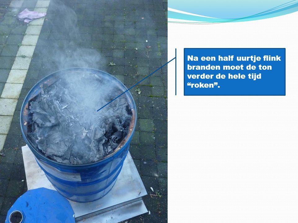 Na een half uurtje flink branden moet de ton verder de hele tijd roken .