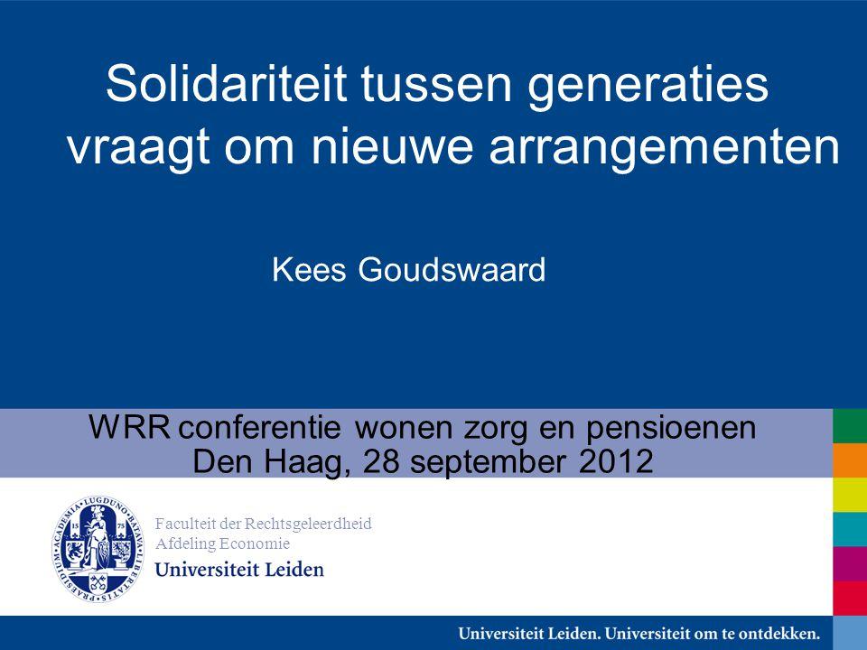 Kees Goudswaard WRR conferentie wonen zorg en pensioenen Den Haag, 28 september 2012 Faculteit der Rechtsgeleerdheid Afdeling Economie Solidariteit tussen generaties vraagt om nieuwe arrangementen