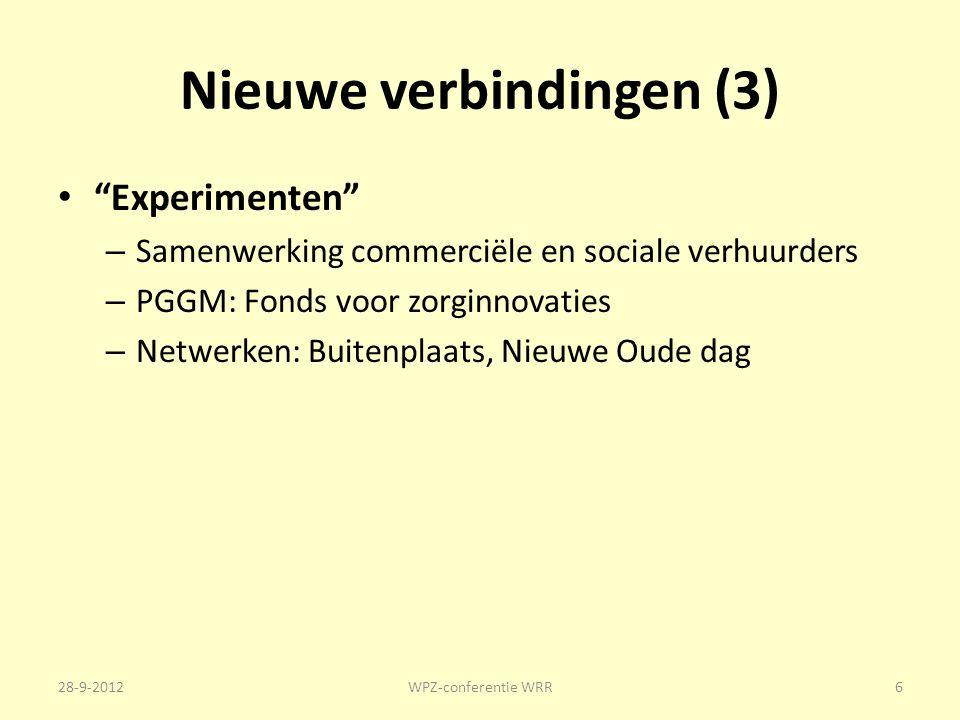 Nieuwe verbindingen (3) Experimenten – Samenwerking commerciële en sociale verhuurders – PGGM: Fonds voor zorginnovaties – Netwerken: Buitenplaats, Nieuwe Oude dag 28-9-2012WPZ-conferentie WRR6