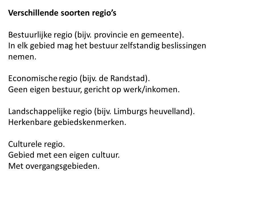 Verschillende soorten regio's Bestuurlijke regio (bijv. provincie en gemeente). In elk gebied mag het bestuur zelfstandig beslissingen nemen. Economis