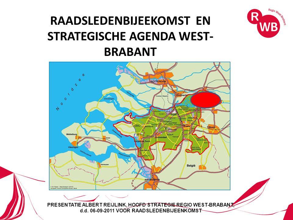 RAADSLEDENBIJEEKOMST EN STRATEGISCHE AGENDA WEST- BRABANT PRESENTATIE ALBERT REIJLINK, HOOFD STRATEGIE REGIO WEST-BRABANT, d.d. 06-09-2011 VOOR RAADSL