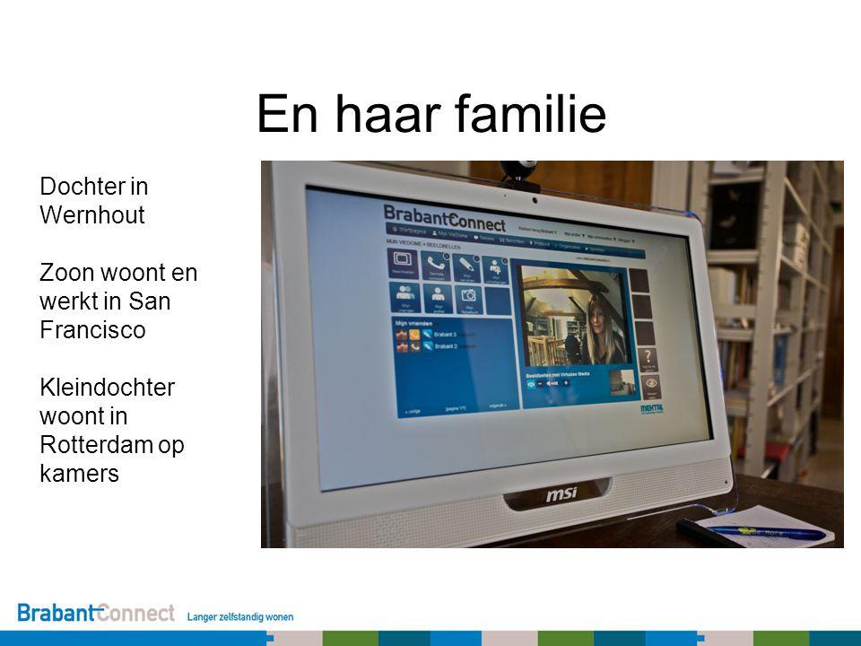 En haar familie Dochter in Wernhout Zoon woont en werkt in San Francisco Kleindochter woont in Rotterdam op kamers