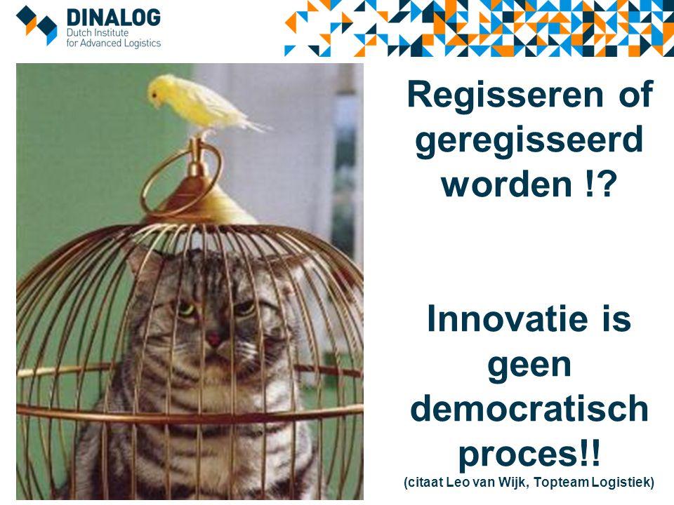 Regisseren of geregisseerd worden !.Innovatie is geen democratisch proces!.