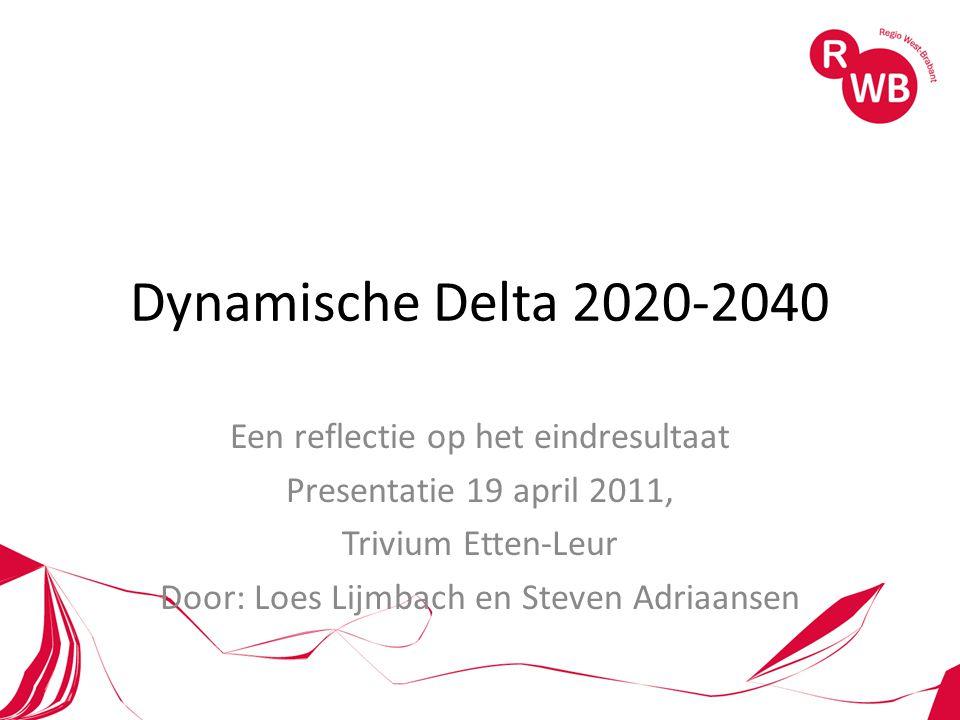 Dynamische Delta 2020-2040 Een reflectie op het eindresultaat Presentatie 19 april 2011, Trivium Etten-Leur Door: Loes Lijmbach en Steven Adriaansen