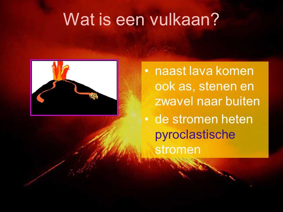 Wat is een vulkaan? naast lava komen ook as, stenen en zwavel naar buiten de stromen heten pyroclastische stromen