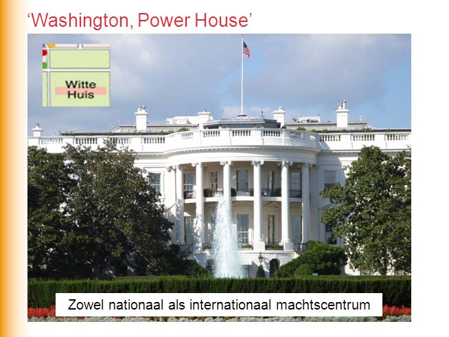 Zowel nationaal als internationaal machtscentrum 'Washington, Power House'