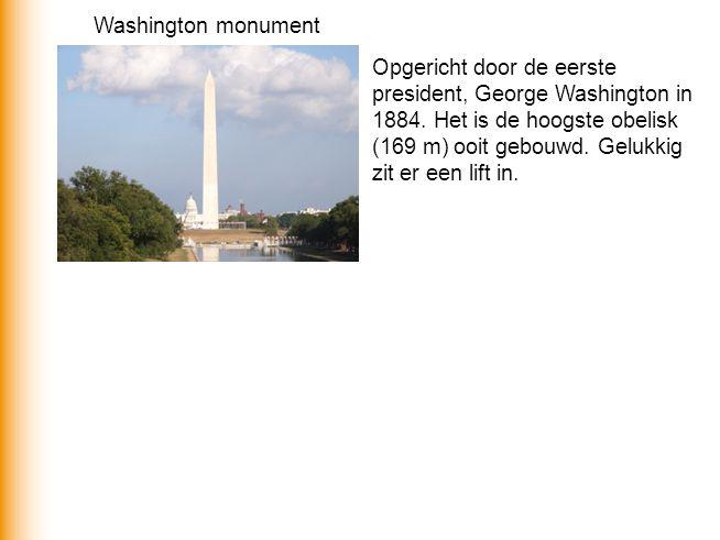 Washington monument Opgericht door de eerste president, George Washington in 1884. Het is de hoogste obelisk (169 m) ooit gebouwd. Gelukkig zit er een