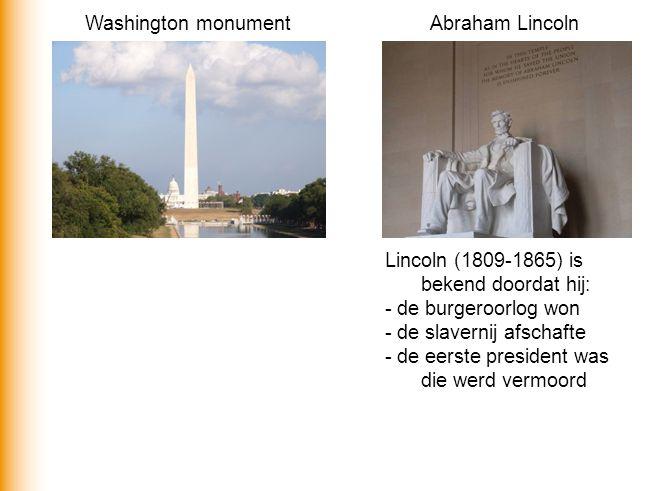 Washington monumentAbraham Lincoln Lincoln (1809-1865) is bekend doordat hij: - de burgeroorlog won - de slavernij afschafte - de eerste president was die werd vermoord