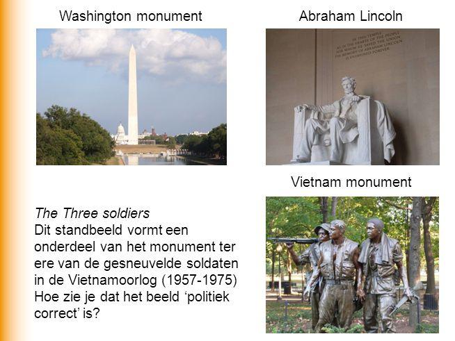 Washington monumentAbraham Lincoln Vietnam monument The Three soldiers Dit standbeeld vormt een onderdeel van het monument ter ere van de gesneuvelde soldaten in de Vietnamoorlog (1957-1975) Hoe zie je dat het beeld 'politiek correct' is?