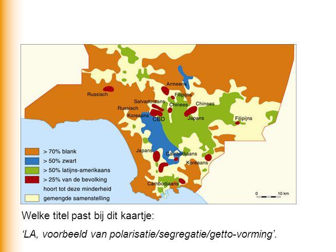 Welke titel past bij dit kaartje: 'LA, voorbeeld van ruimtelijke segregatie'.