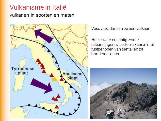 vulkanen in soorten en maten Vesuvius, dansen op een vulkaan Heel zware en matig zware uitbarstingen wisselen elkaar af met rustperioden van tientalle