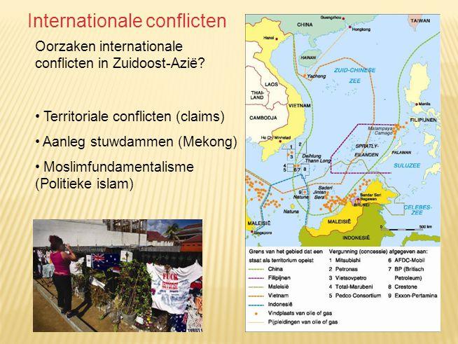 Oorzaken internationale conflicten in Zuidoost-Azië? Territoriale conflicten (claims) Aanleg stuwdammen (Mekong) Moslimfundamentalisme (Politieke isla