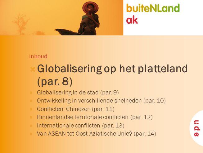 inhoud  Globalisering op het platteland (par. 8)  Globalisering in de stad (par. 9)  Ontwikkeling in verschillende snelheden (par. 10)  Conflicten